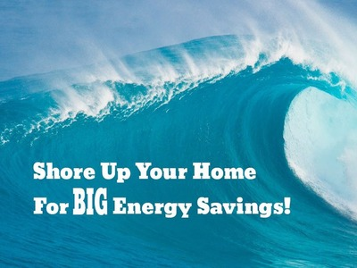Shore Up Your Home for Energy Savings This Summer